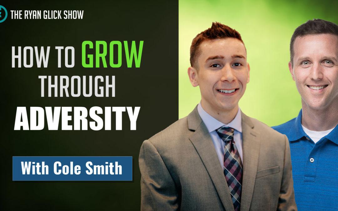 002 – How To Grow Through Adversity | Cole Smith