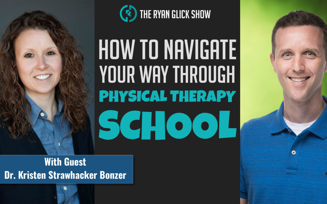 003 – How To Navigate Your Way Through Physical Therapy School | Dr. Kristen Strawhacker Bonzer