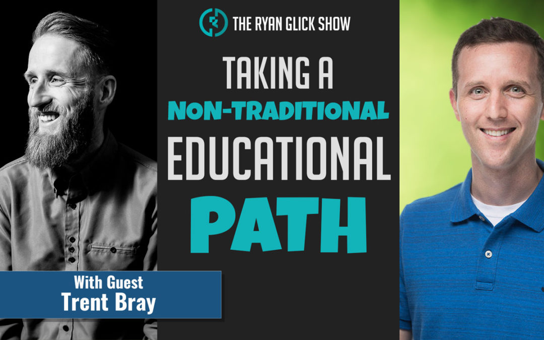 009 – Taking A Non-Traditional Educational Path  | Trent Bray