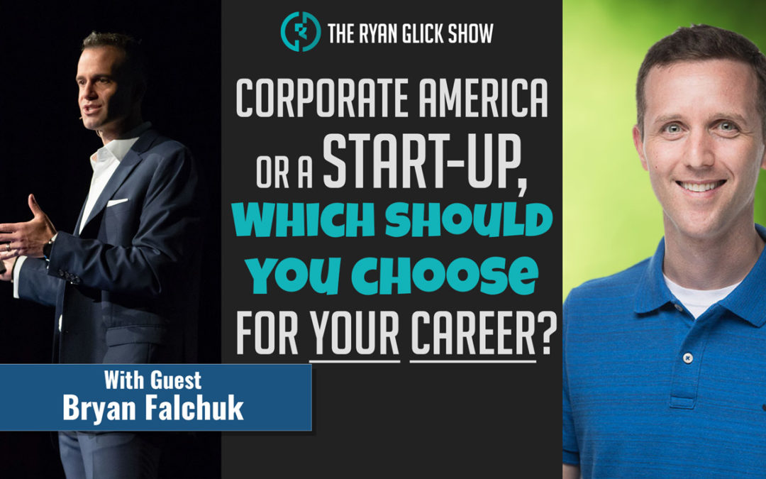 007 –  Corporate America or a Start-Up, Which Should You Choose For Your Career? | Bryan Falchuk