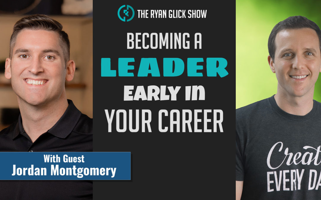 010 – Becoming A Leader Early In Your Career | Jordan Montgomery