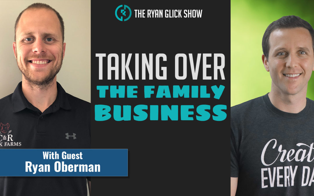 013 – Taking Over The Family Business | Ryan Oberman