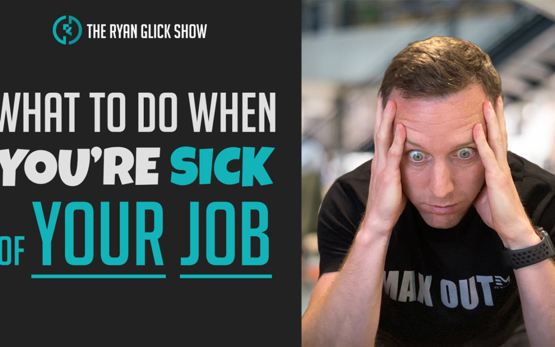 014 – What To Do When You're Sick Of Your Job