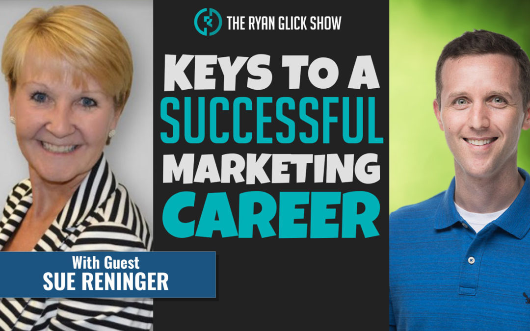 018 – Keys To A Successful Marketing Career | Sue Reninger