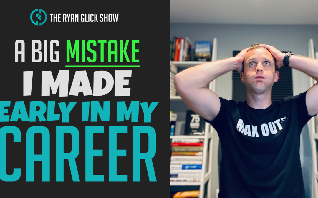 020 – A Big Mistake I Made Early In My Career