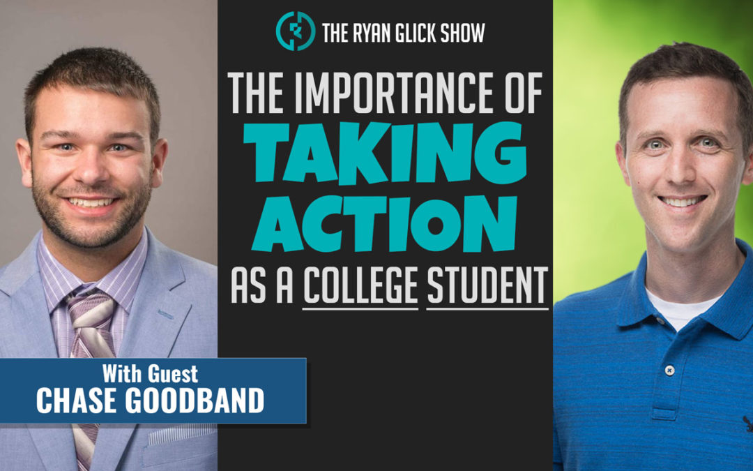021 – The Importance Of Taking Action While In College | Chase Goodband