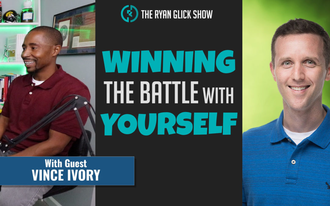 022 – Winning The Battle With Yourself | Vince Ivory