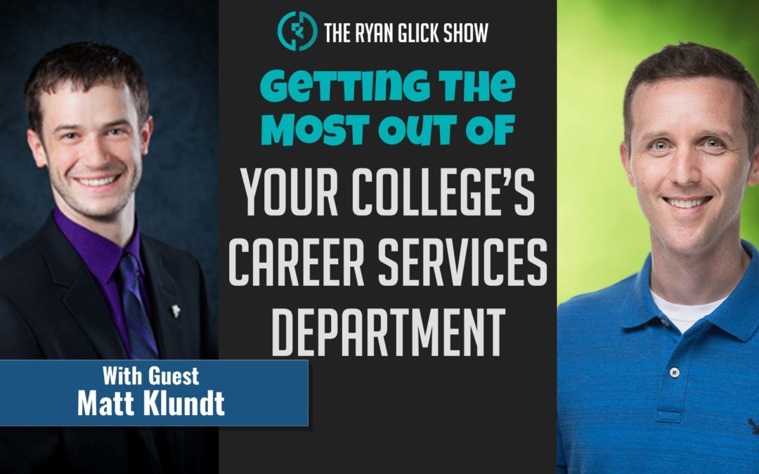 026 – Getting The Most Out Of Your College's Career Services Department | Matt Klundt